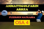 Ammattigolfarin arkea – osa 4: Mikä golfissa on tärkeintä?