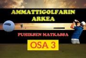 Ammattigolfarin arkea – osa 3: Golf is a momentum game