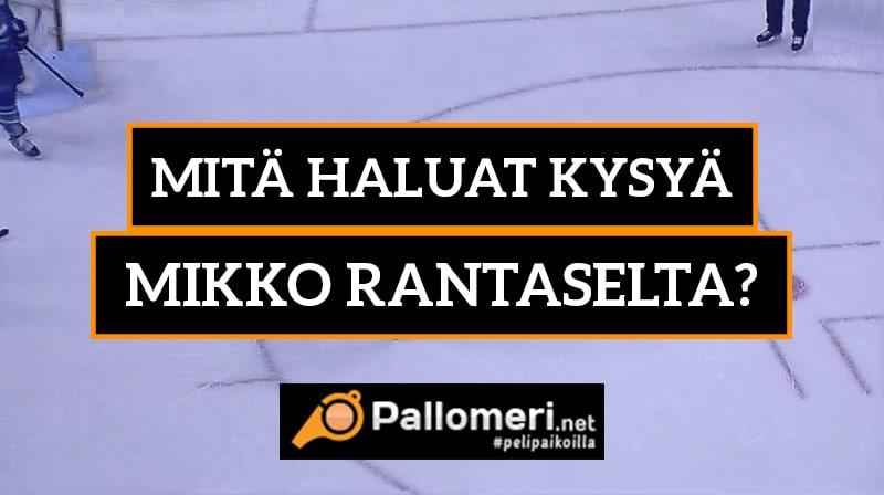10 kysymystä -juttusarja: Mitä sinä haluat kysyä Mikko Rantaselta?