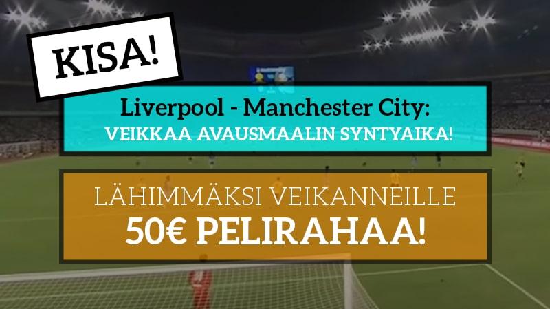 Liverpool – Manchester City -KISA! - Lähimmäksi veikanneelle 50€ pelirahaa!